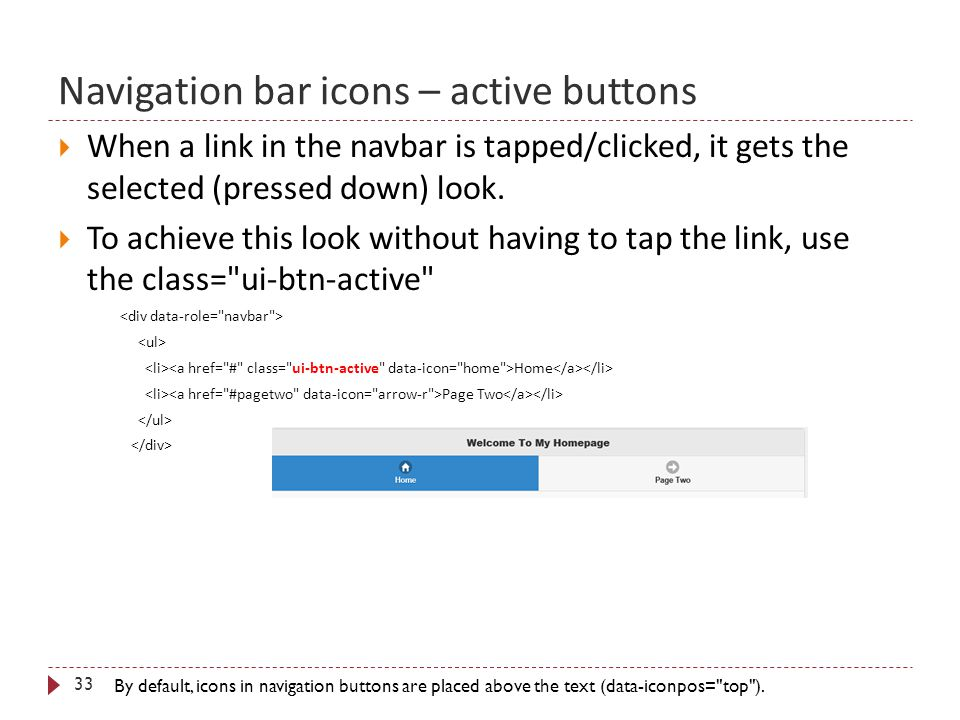 Navigation bar icons – active buttons 33  When a link in the navbar is tapped/clicked, it gets the selected (pressed down) look.  To achieve this lo