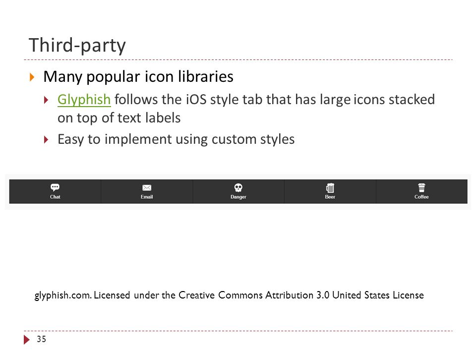Third-party 35  Many popular icon libraries  Glyphish follows the iOS style tab that has large icons stacked on top of text labels Glyphish  Easy t