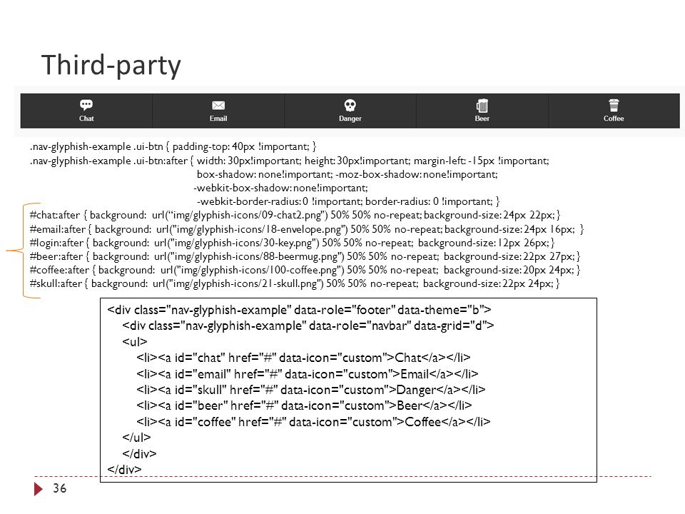 Third-party 36 Chat Email Danger Beer Coffee.nav-glyphish-example.ui-btn { padding-top: 40px !important; }.nav-glyphish-example.ui-btn:after { width: 30px!important; height: 30px!important; margin-left: -15px !important; box-shadow: none!important; -moz-box-shadow: none!important; -webkit-box-shadow: none!important; -webkit-border-radius: 0 !important; border-radius: 0 !important; } #chat:after { background: url( img/glyphish-icons/09-chat2.png ) 50% 50% no-repeat; background-size: 24px 22px; } #email:after { background: url( img/glyphish-icons/18-envelope.png ) 50% 50% no-repeat; background-size: 24px 16px; } #login:after { background: url( img/glyphish-icons/30-key.png ) 50% 50% no-repeat; background-size: 12px 26px; } #beer:after { background: url( img/glyphish-icons/88-beermug.png ) 50% 50% no-repeat; background-size: 22px 27px; } #coffee:after { background: url( img/glyphish-icons/100-coffee.png ) 50% 50% no-repeat; background-size: 20px 24px; } #skull:after { background: url( img/glyphish-icons/21-skull.png ) 50% 50% no-repeat; background-size: 22px 24px; }