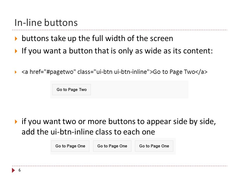 In-line buttons 6  buttons take up the full width of the screen  If you want a button that is only as wide as its content:  Go to Page Two  if you