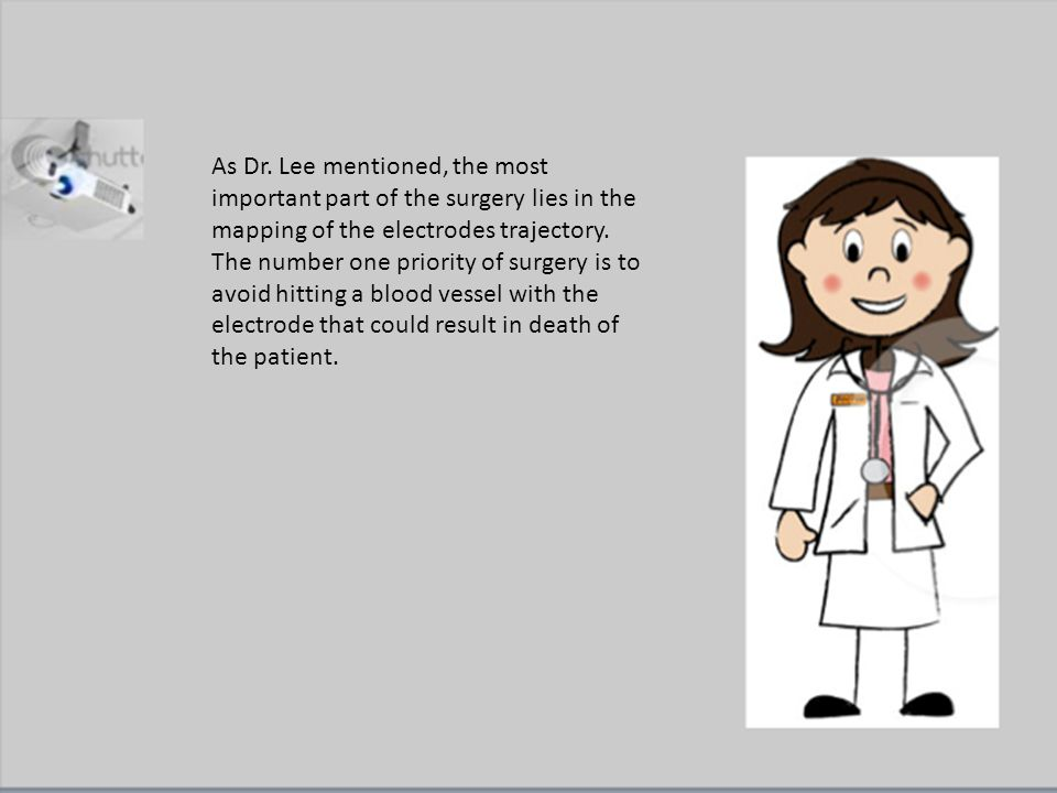 As Dr. Lee mentioned, the most important part of the surgery lies in the mapping of the electrodes trajectory. The number one priority of surgery is t