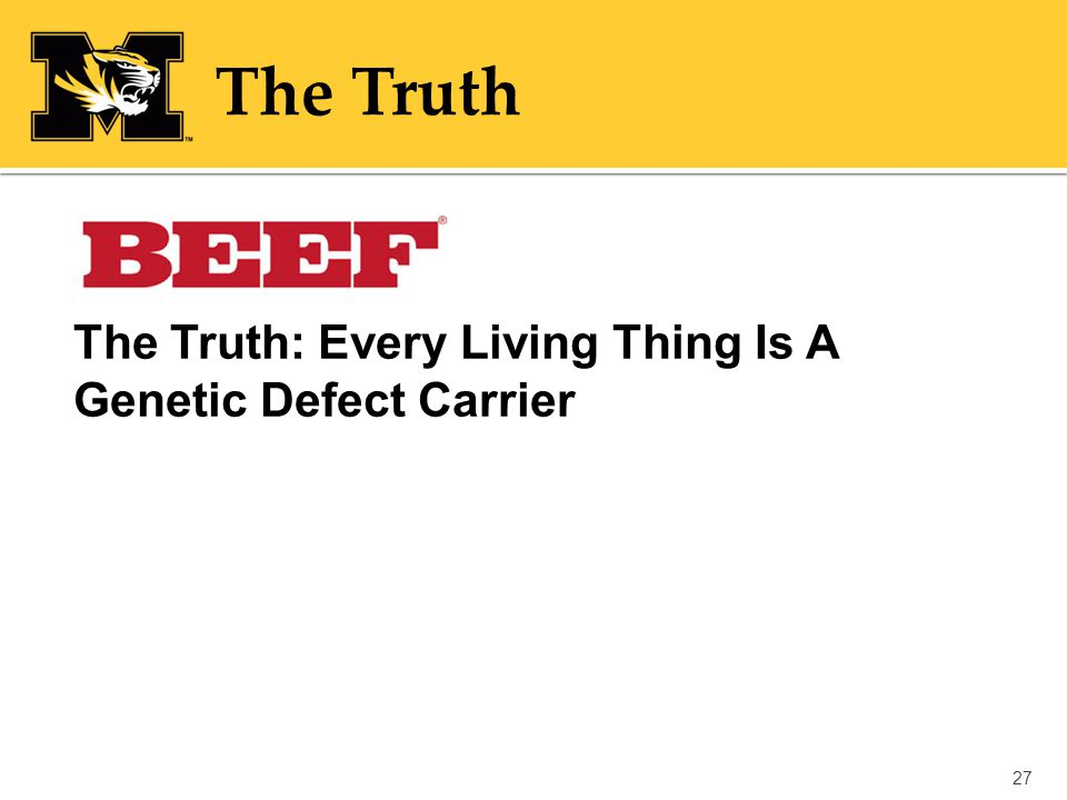 The Truth: Every Living Thing Is A Genetic Defect Carrier 27