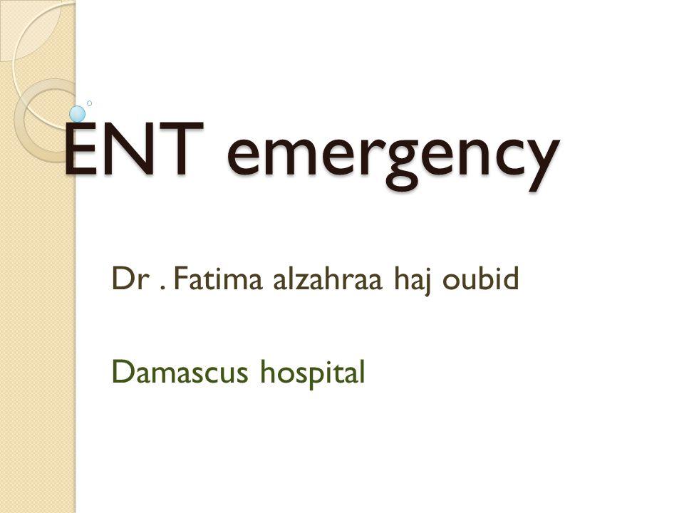 ENT emergency Dr. Fatima alzahraa haj oubid Damascus hospital