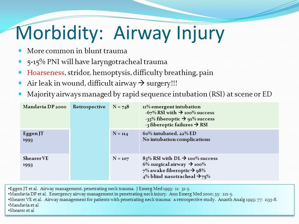 Morbidity: Airway Injury More common in blunt trauma 5-15% PNI will have laryngotracheal trauma Hoarseness, stridor, hemoptysis, difficulty breathing,