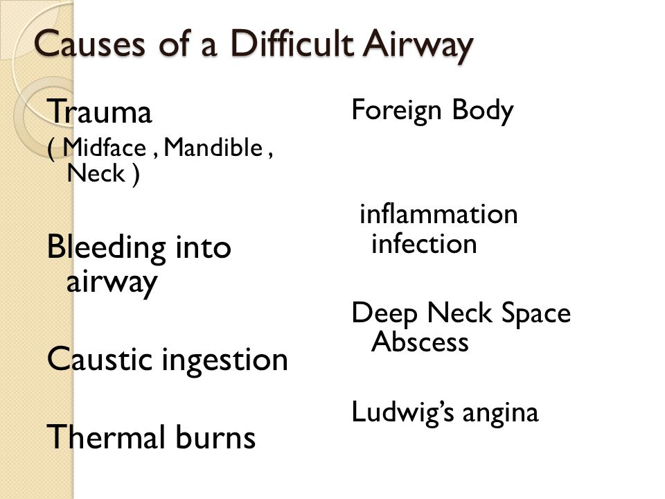 Causes of a Difficult Airway Trismus Anaphylaxis Angioedema Previous head and neck surgery Vocal cord paralysis Macroglossia Anatomic/congenital factors