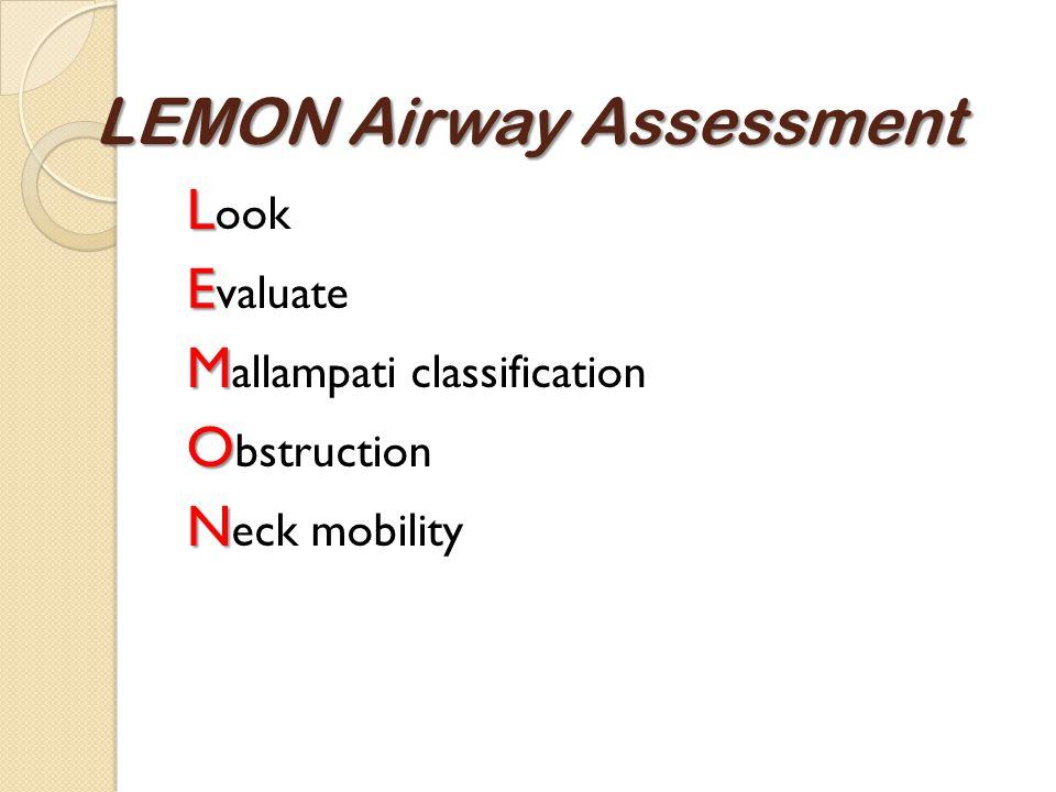 LEMON Airway Assessment L L ook E E valuate M M allampati classification O O bstruction N N eck mobility