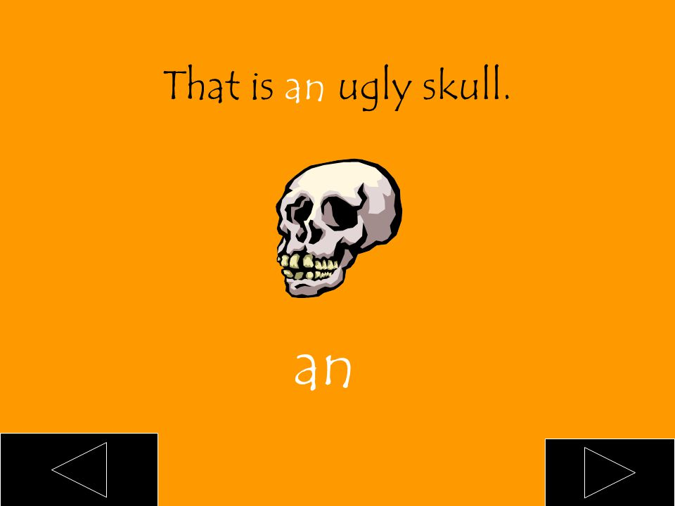That is ___ ugly skull. an a blank