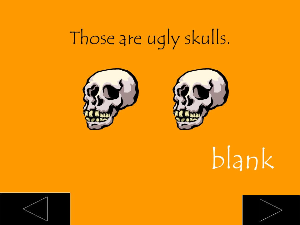 Those are ___ ugly skulls. an a blank
