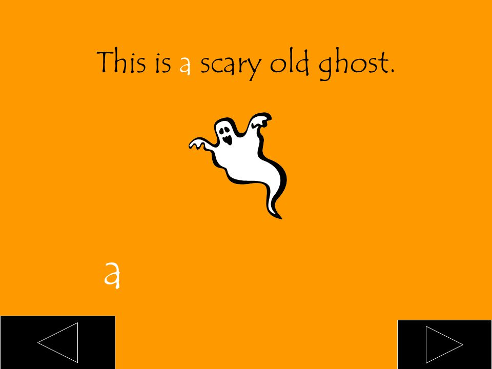 This is ___ scary old ghost. an a blank