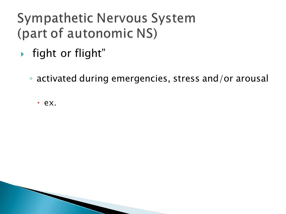  fight or flight ◦ activated during emergencies, stress and/or arousal  ex.