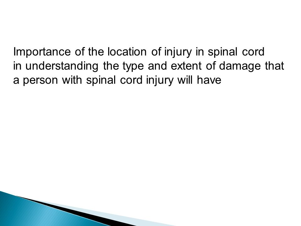 Importance of the location of injury in spinal cord in understanding the type and extent of damage that a person with spinal cord injury will have