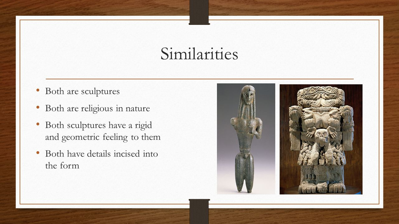 Similarities Both are sculptures Both are religious in nature Both sculptures have a rigid and geometric feeling to them Both have details incised int