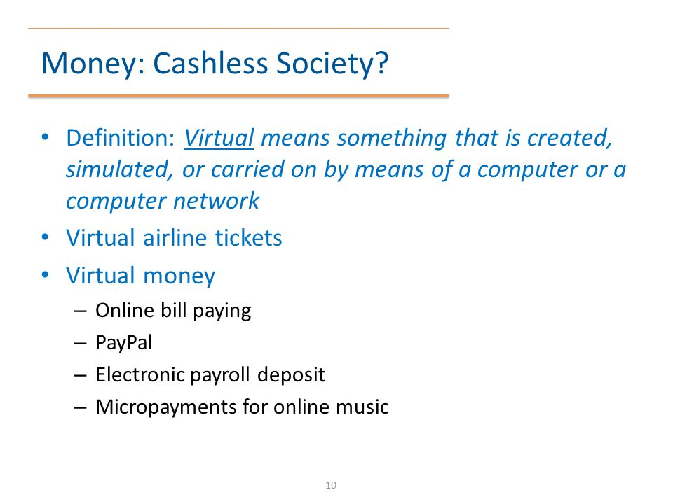 Money: Cashless Society? Definition: Virtual means something that is created, simulated, or carried on by means of a computer or a computer network Vi