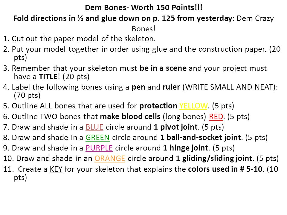 Dem Bones- Worth 150 Points!!! Fold directions in ½ and glue down on p. 125 from yesterday: Dem Crazy Bones! 1. Cut out the paper model of the skeleto