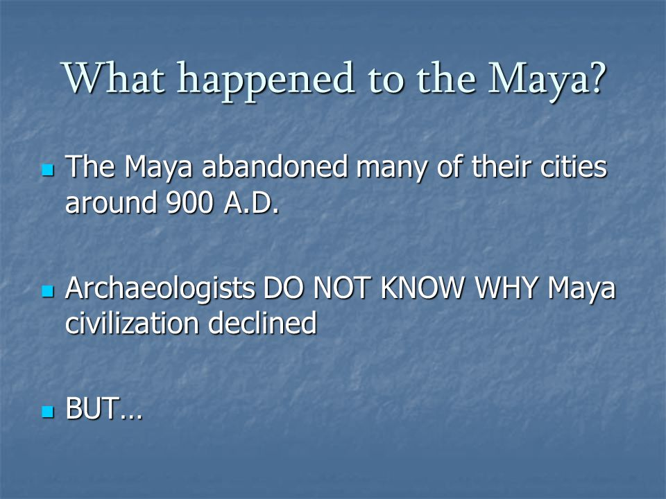 What happened to the Maya. The Maya abandoned many of their cities around 900 A.D.