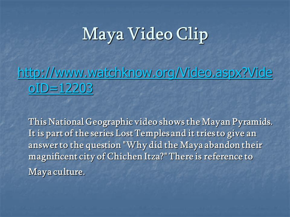 Maya Video Clip http://www.watchknow.org/Video.aspx Vide oID=12203 http://www.watchknow.org/Video.aspx Vide oID=12203 This National Geographic video shows the Mayan Pyramids.