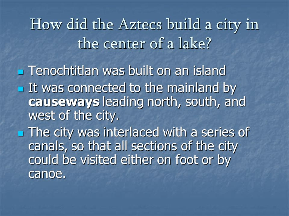 How did the Aztecs build a city in the center of a lake.