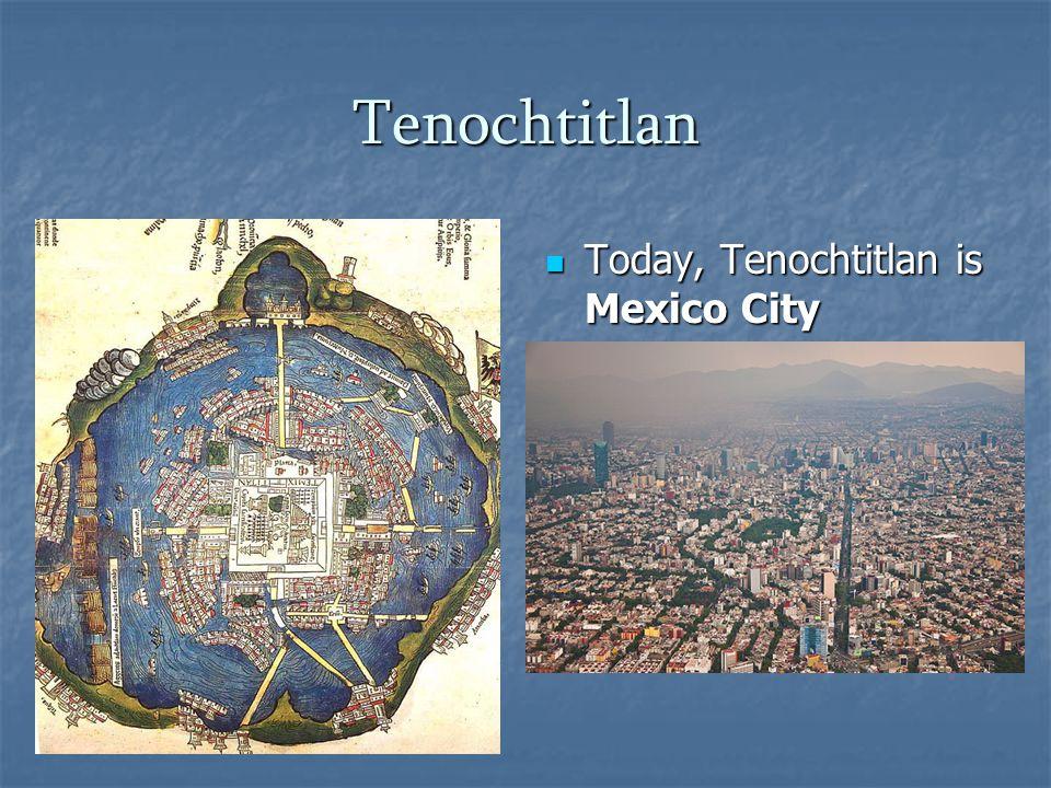 Tenochtitlan Today, Tenochtitlan is Mexico City Today, Tenochtitlan is Mexico City