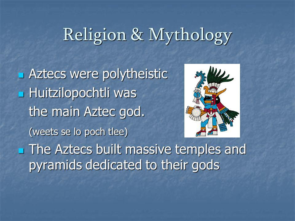 Religion & Mythology Aztecs were polytheistic Aztecs were polytheistic Huitzilopochtli was Huitzilopochtli was the main Aztec god. (weets se lo poch t