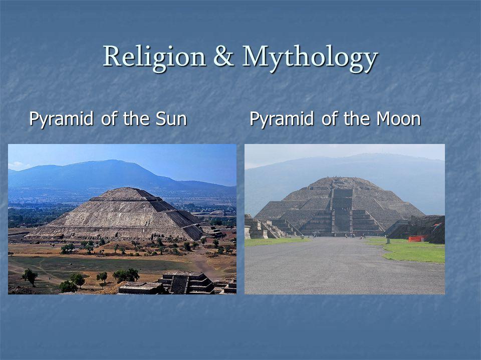 Religion & Mythology Pyramid of the Sun Pyramid of the Moon
