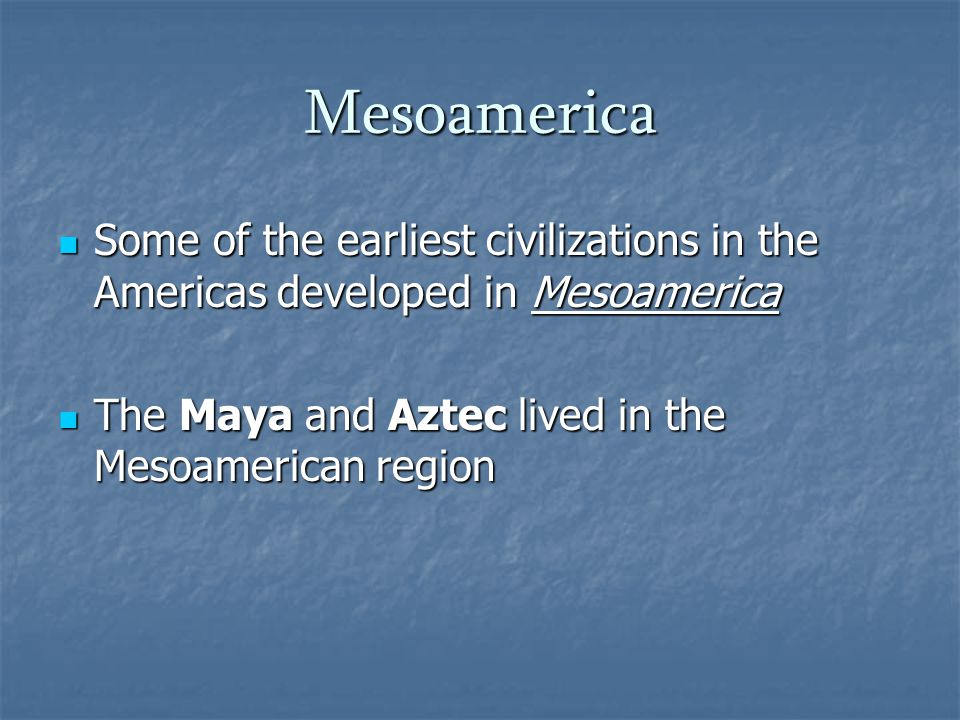 Mesoamerica Some of the earliest civilizations in the Americas developed in Mesoamerica Some of the earliest civilizations in the Americas developed i