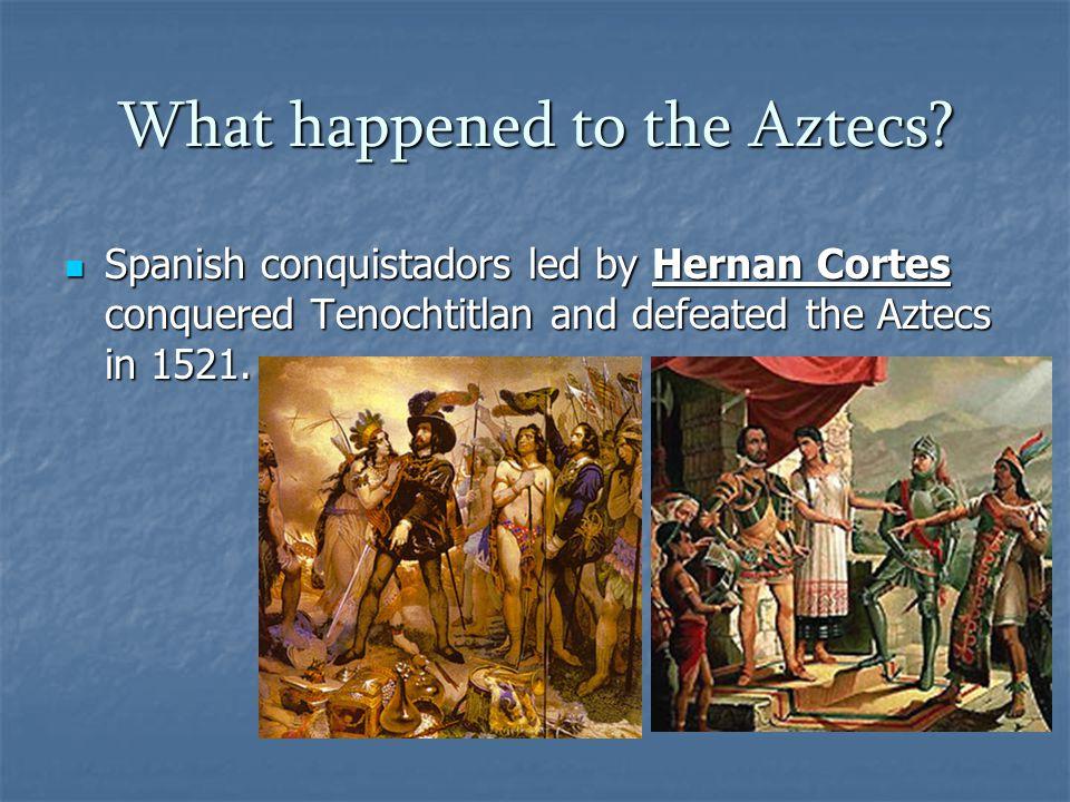 What happened to the Aztecs.