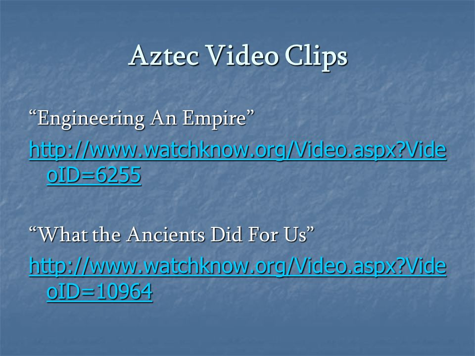 """Aztec Video Clips """"Engineering An Empire"""" http://www.watchknow.org/Video.aspx?Vide oID=6255 http://www.watchknow.org/Video.aspx?Vide oID=6255 """"What th"""