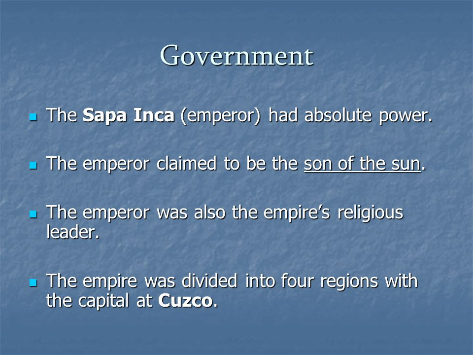 Government The Sapa Inca (emperor) had absolute power.