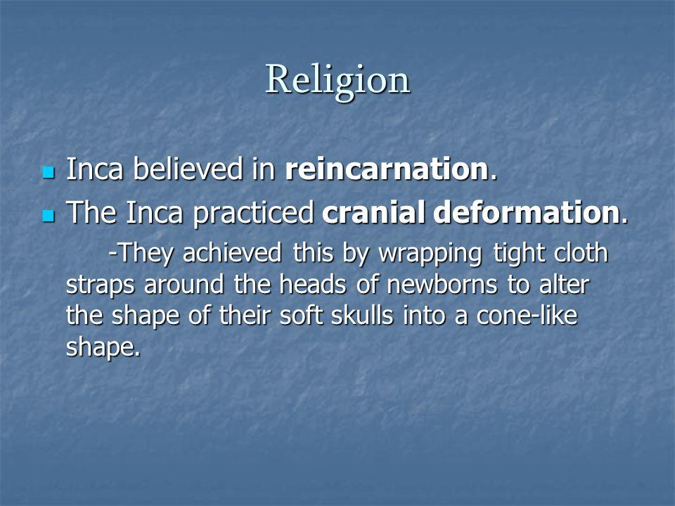 Religion Inca believed in reincarnation. Inca believed in reincarnation.