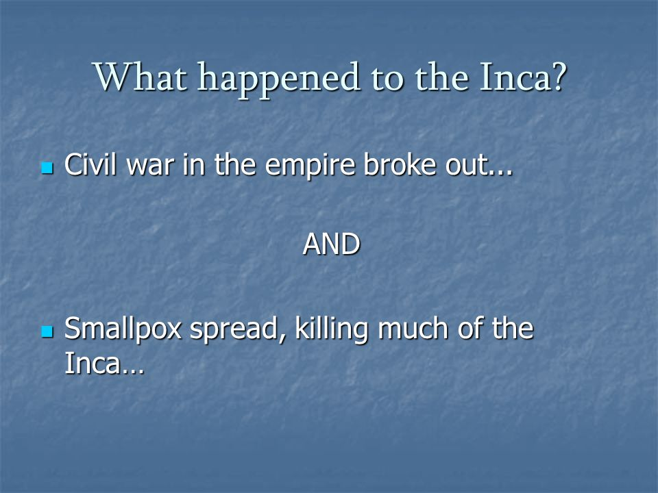What happened to the Inca. Civil war in the empire broke out...