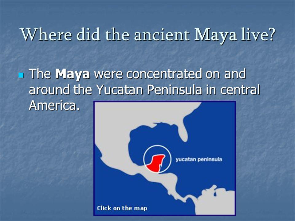 Where did the ancient Maya live.