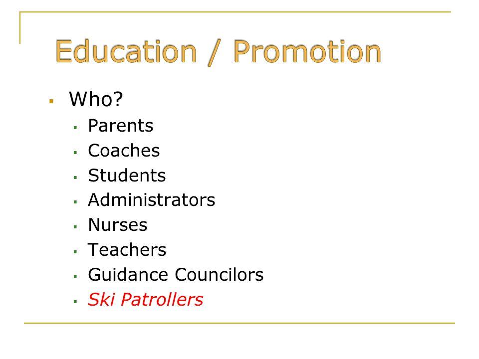  Who?  Parents  Coaches  Students  Administrators  Nurses  Teachers  Guidance Councilors  Ski Patrollers
