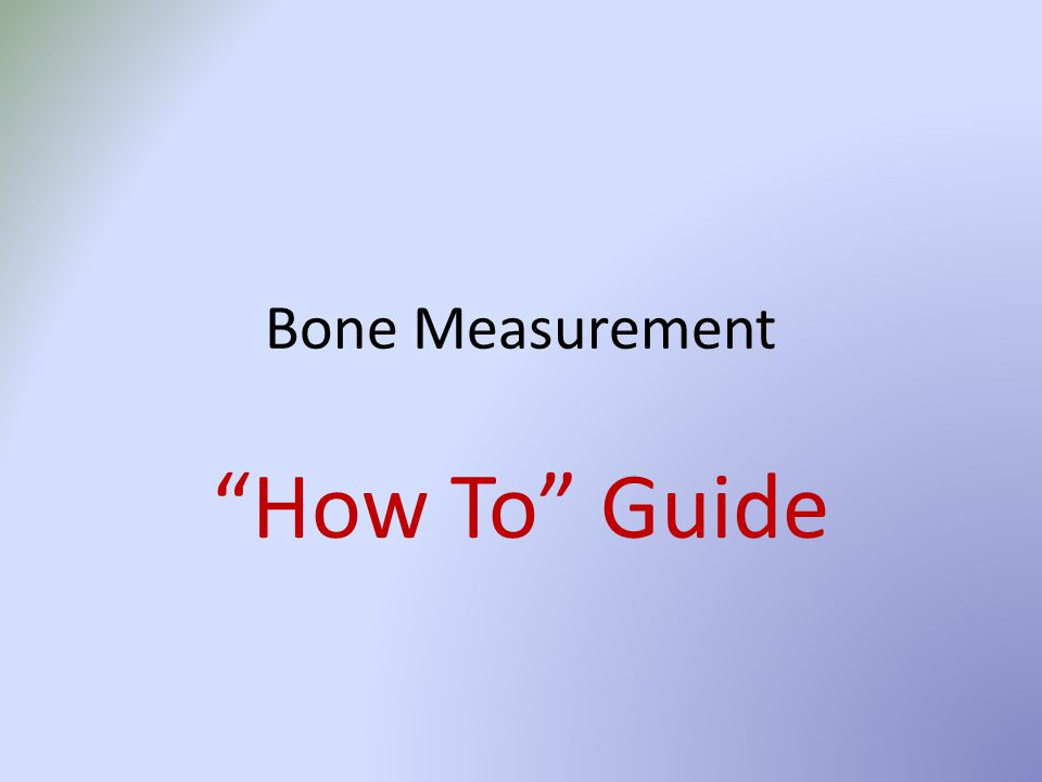 """Bone Measurement """"How To"""" Guide"""