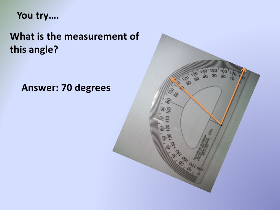 You try…. What is the measurement of this angle? Answer: 70 degrees