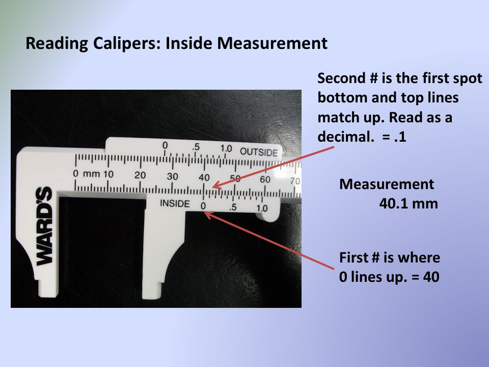 First # is where 0 lines up. = 40 Second # is the first spot bottom and top lines match up. Read as a decimal. =.1 Measurement 40.1 mm Reading Caliper