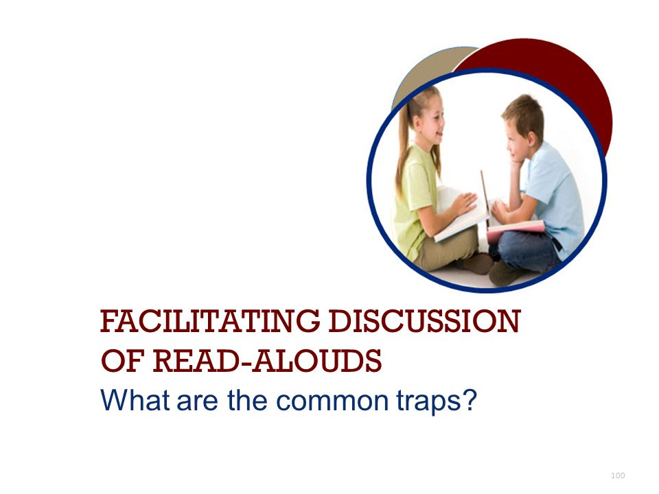 FACILITATING DISCUSSION OF READ-ALOUDS What are the common traps? 100