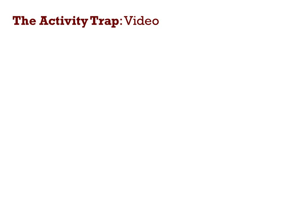 The Activity Trap: Video