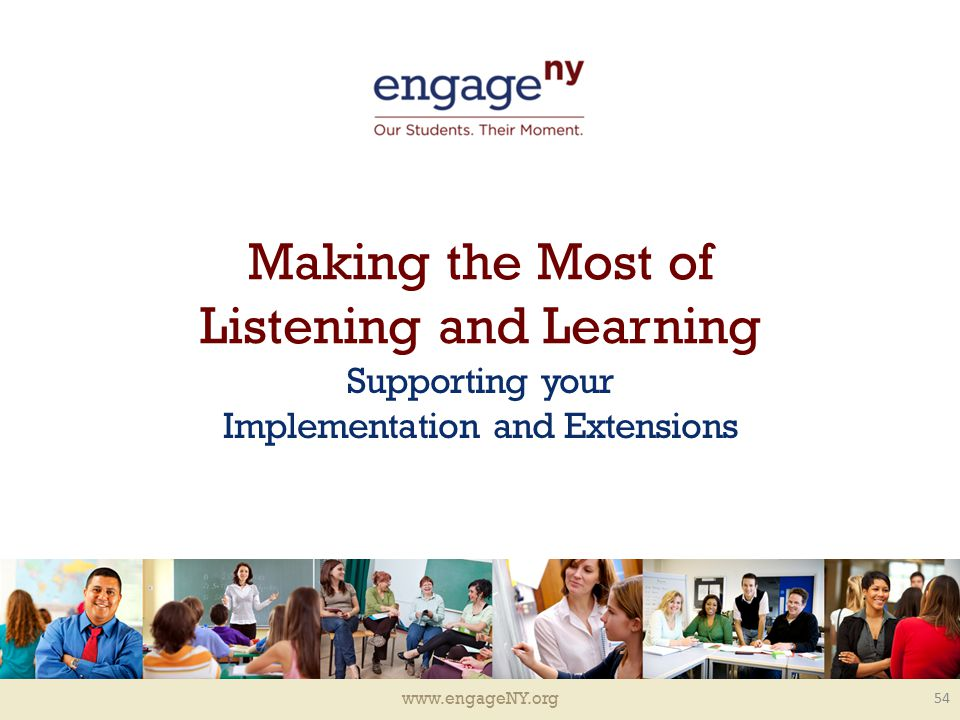 www.engageNY.org Making the Most of Listening and Learning Supporting your Implementation and Extensions 54