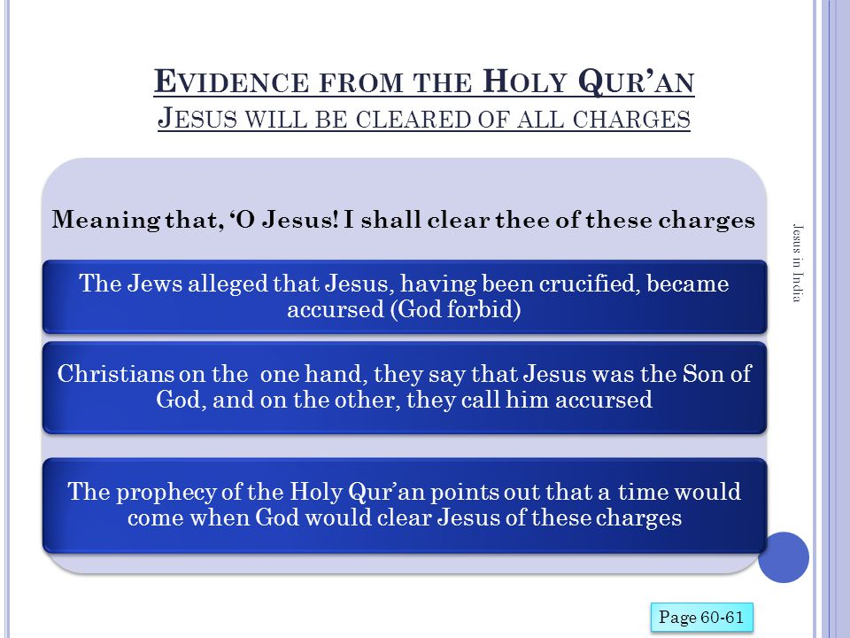 E VIDENCE FROM THE H OLY Q UR ' AN J ESUS WILL BE CLEARED OF ALL CHARGES Jesus in India Page 60-61 Meaning that, 'O Jesus! I shall clear thee of these