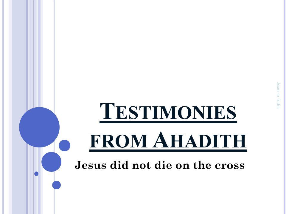 T ESTIMONIES FROM A HADITH Jesus did not die on the cross Jesus in India