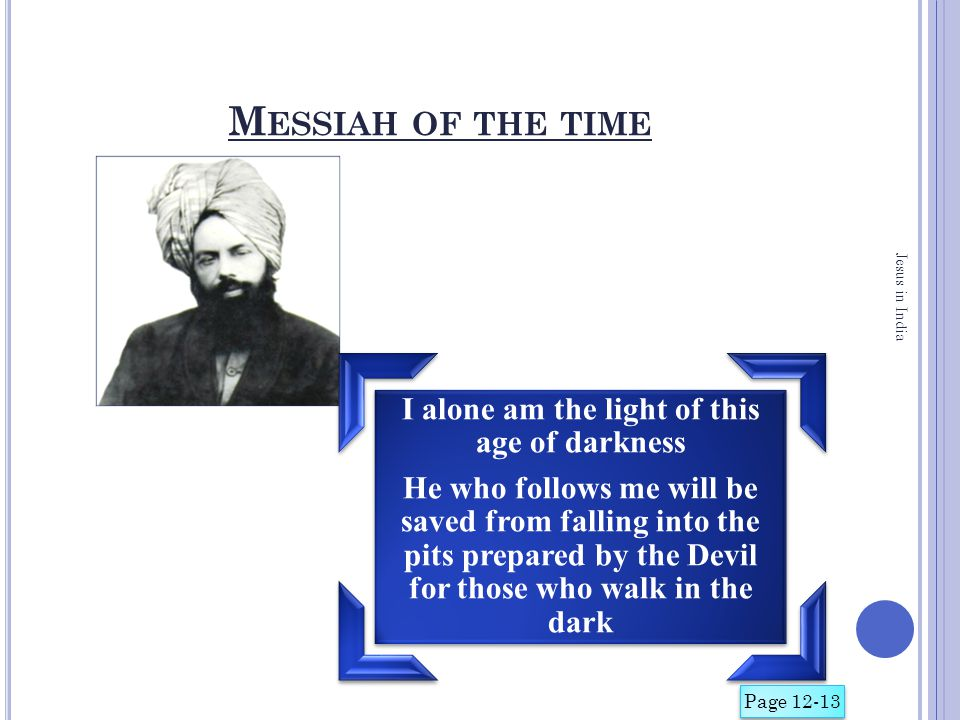 M ESSIAH OF THE TIME I alone am the light of this age of darkness He who follows me will be saved from falling into the pits prepared by the Devil for