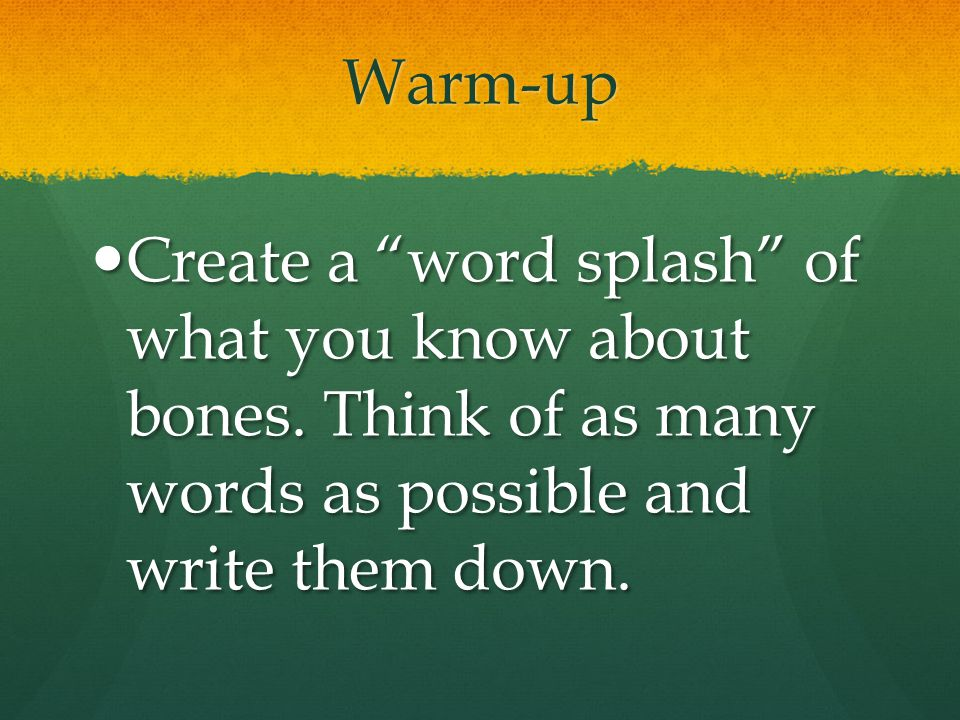 """Warm-up Create a """"word splash"""" of what you know about bones. Think of as many words as possible and write them down. Create a """"word splash"""" of what yo"""