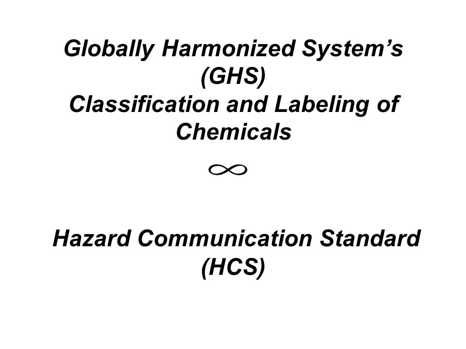 GHS - Pictograms Skull and Crossbones Acute Toxicity (fatal or toxic) Environment (Non-Mandatory) Aquatic Toxicity Flame Over Circle Oxidizers Corrosion Skin Corrosion/Burns Eye Damage Corrosive to Metals Health Hazard Carcinogen Mutagen Reproductive Toxicity Respiratory Sensitizer Target Organ Toxicity Aspiration Toxicity Flame Flammables Pyrophorics Self-Heating Emits Flammable Gas Self Reactives Organic Peroxides Exclamation Mark Irritant (skin and eye) Skin Sensitizer Acute Toxicity Narcotic Effects Respiratory Tract Irritant Hazardous to Ozone Layer (Non-Mandatory) Exploding Bomb Explosives Self Reactives Organic Peroxides Gas Cylinder Gases Under Pressure
