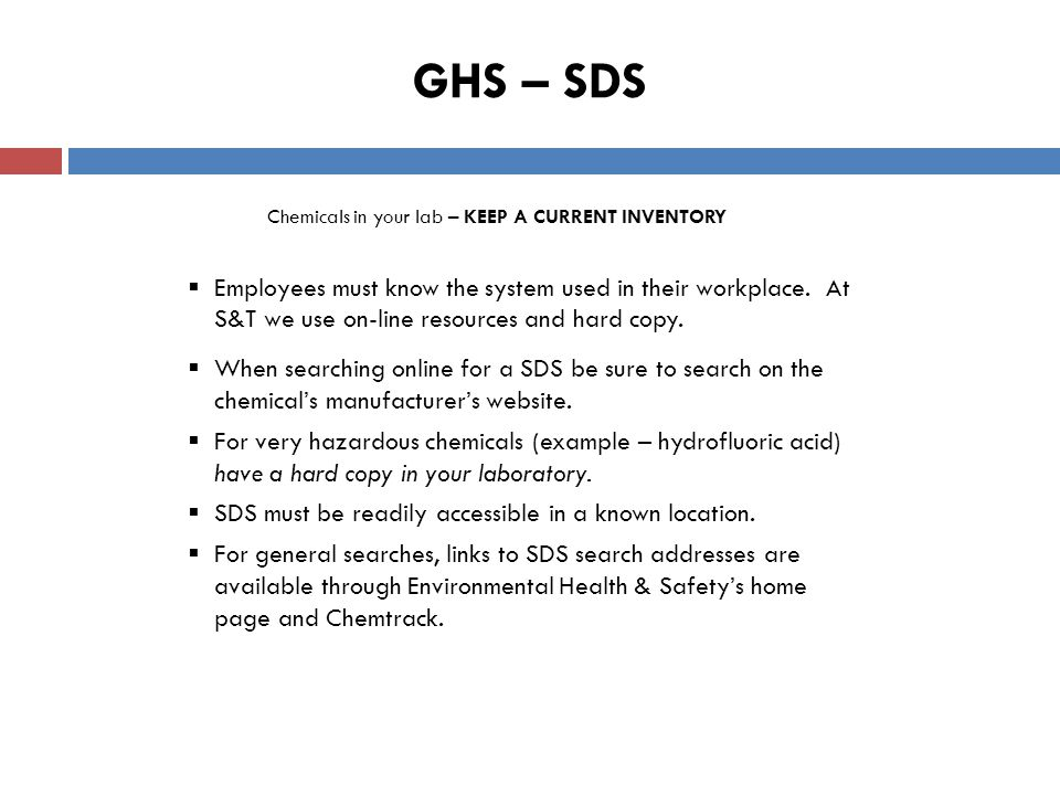 GHS – SDS Chemicals in your lab – KEEP A CURRENT INVENTORY  Employees must know the system used in their workplace.