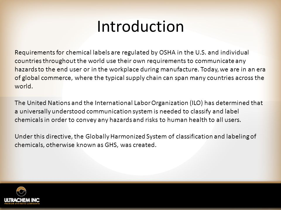 Introduction Requirements for chemical labels are regulated by OSHA in the U.S. and individual countries throughout the world use their own requiremen