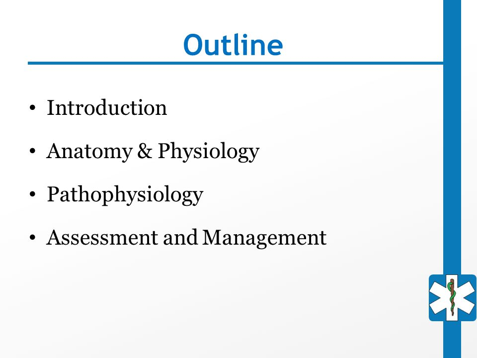 Outline Introduction Anatomy & Physiology Pathophysiology Assessment and Management