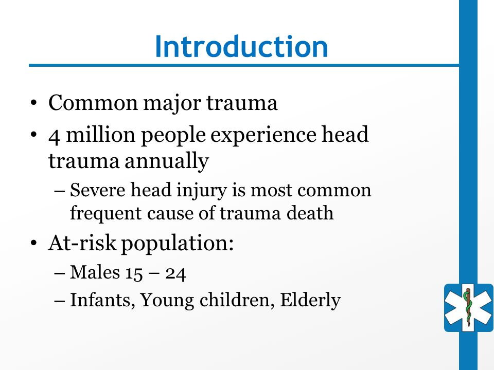 Introduction Common major trauma 4 million people experience head trauma annually – Severe head injury is most common frequent cause of trauma death A