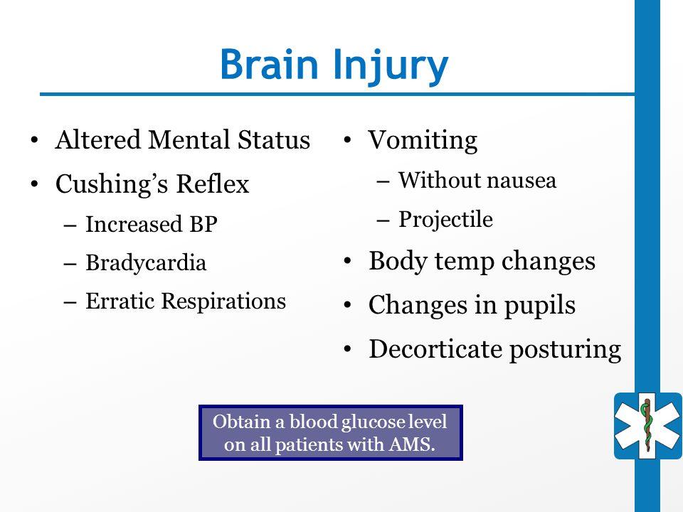 Brain Injury Altered Mental Status Cushing's Reflex – Increased BP – Bradycardia – Erratic Respirations Vomiting – Without nausea – Projectile Body te