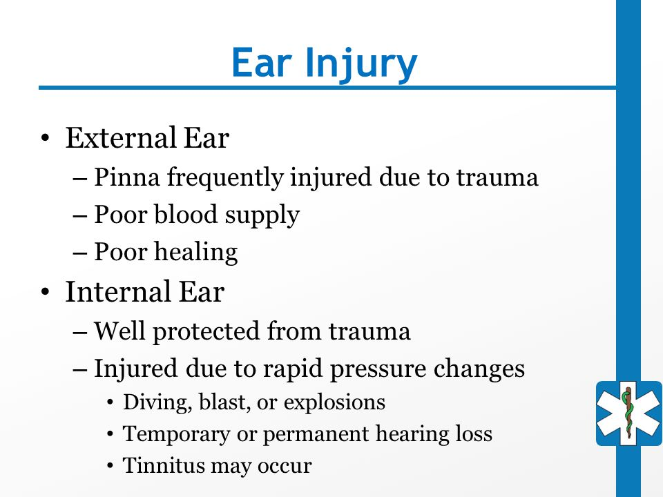 Ear Injury External Ear – Pinna frequently injured due to trauma – Poor blood supply – Poor healing Internal Ear – Well protected from trauma – Injure