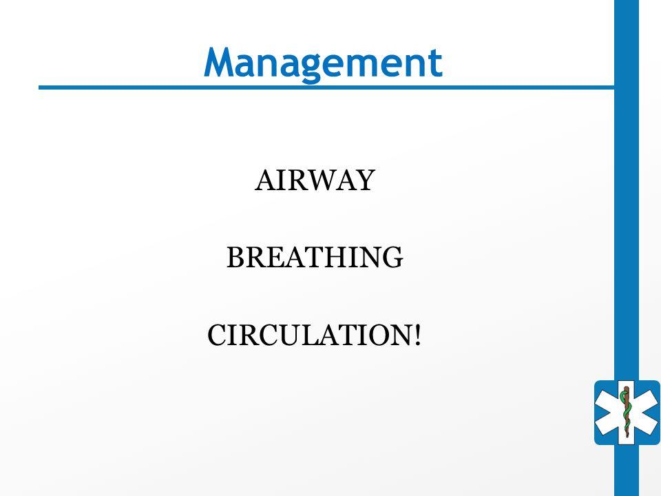 Management AIRWAY BREATHING CIRCULATION!